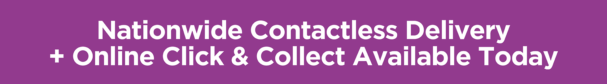 Nationwide Contactless Delivery Available + Click & Collect Available Today!